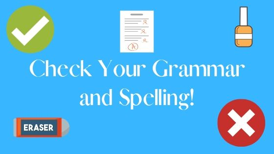 check your grammar and spelling
