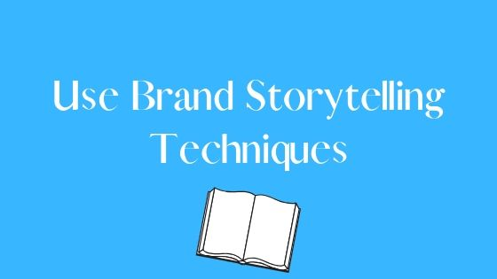 use brand storytelling techniques